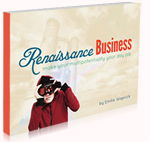 The Renaissance Business system for the Multi-Passionate Entrepreneur