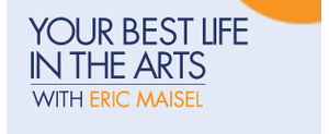 Your Best Life in the Arts Online course by Eric Maisel, PhD