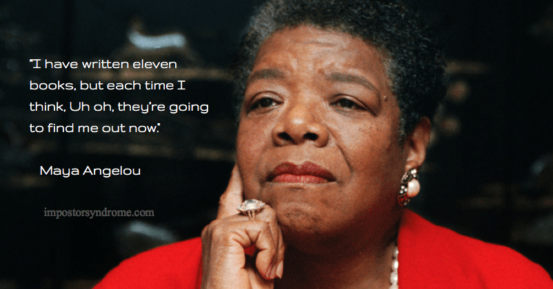 Maya Angelou - quote from Overcome the Impostor Syndrome site
