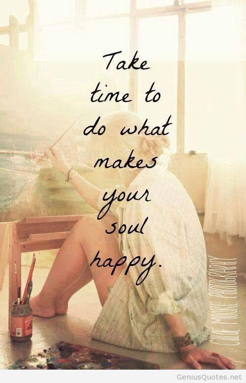 """Take time to do what makes your soul happy"" photo"