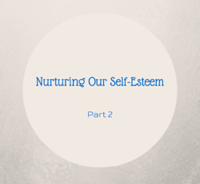 Nurturing Our Self-Esteem - Part 2